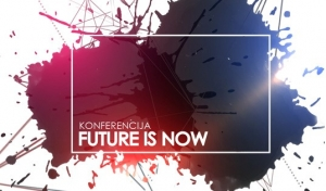 Otvorene prijave za Konferenciju Future Is NOW 2017